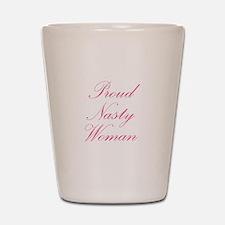 Proud Nasty Women Shot Glass