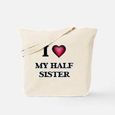 I Love My Half Sister Tote Bag