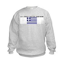 50 PERCENT GREEK IS BETTER TH Sweatshirt