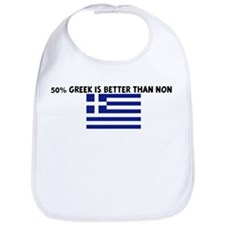 50 PERCENT GREEK IS BETTER TH Bib