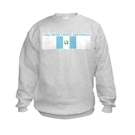 I WILL NEVER FORGET GUATEMALA Kids Sweatshirt