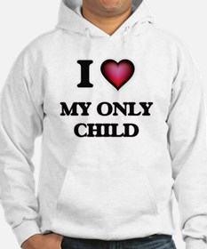 I Love My Only Child Hoodie