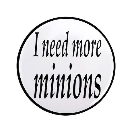"""I Need More Minions 3.5"""" Button"""