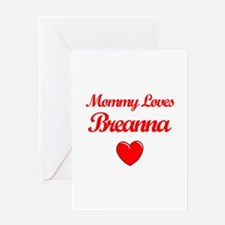 Mommy Loves Breanna Greeting Card