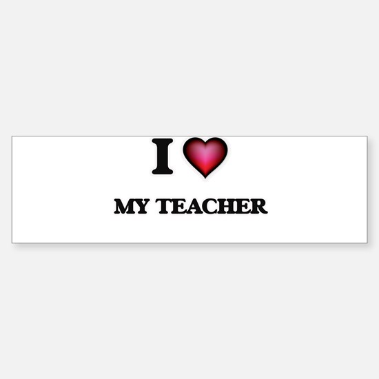 I love My Teacher Bumper Bumper Bumper Sticker