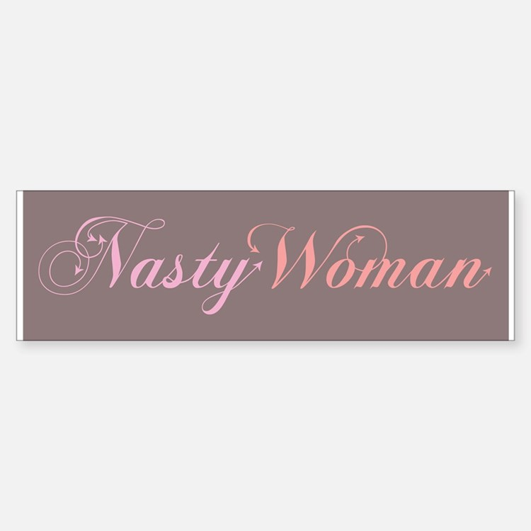 Nasty Woman Bumper Bumper Bumper Sticker