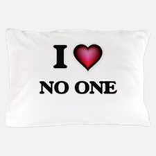 I Love No One Pillow Case