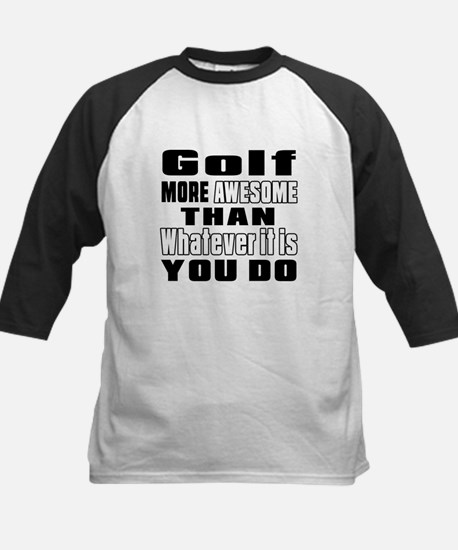 Golf More Awesome Than Whatev Kids Baseball Jersey