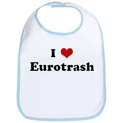 I Love Eurotrash Bib