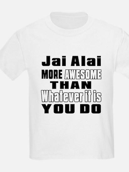 Jai Alai More Awesome Than What T-Shirt