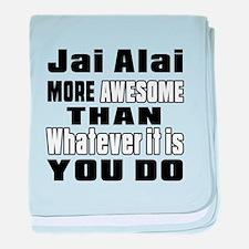 Jai Alai More Awesome Than Whatever I baby blanket