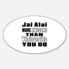 Jai Alai More Awesome Than Whatever Sticker (Oval)