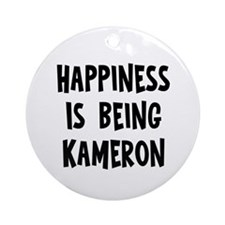 Happiness is being Kameron Ornament (Round)
