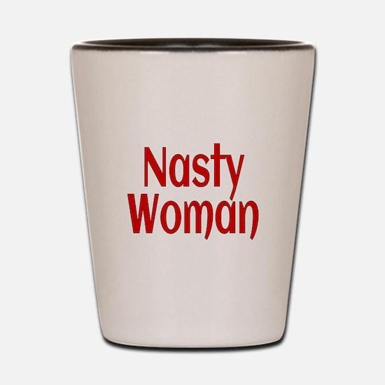 Nasty Woman Shot Glass