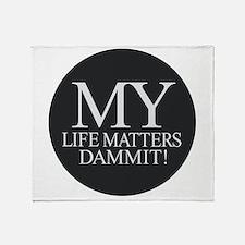 My Life Matters Dammit! Throw Blanket