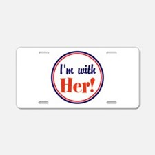 Im with her! Aluminum License Plate