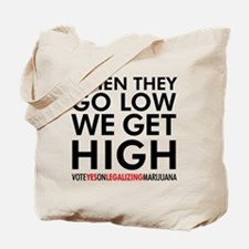 When They Go Low, We Get High! Tote Bag