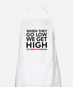 When They Go Low, We Get High! Apron
