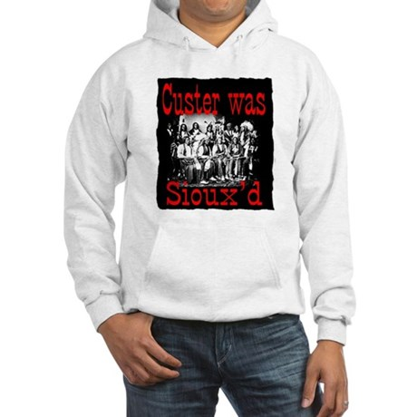 Custer was Sioux'd Hooded Sweatshirt