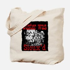 Custer was Sioux'd Tote Bag