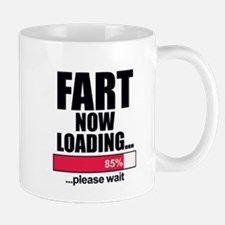 Fart Now Loading...Funny Mugs