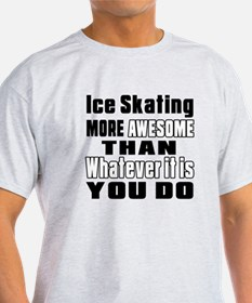 Ice Skating More Awesome Than Whatev T-Shirt