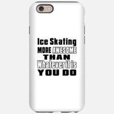 Ice Skating More Awesome Th iPhone 6/6s Tough Case