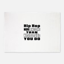 Hip Hop More Awesome Than Whatever 5'x7'Area Rug
