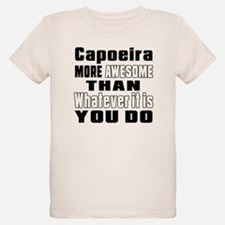 Capoeira More Awesome Than Wh T-Shirt
