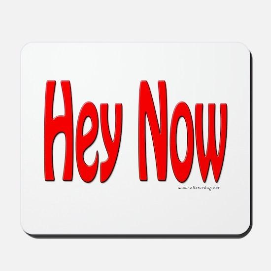 Hey Now Mousepad
