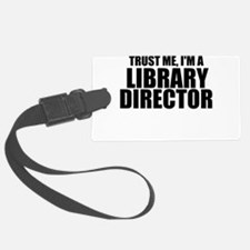 Trust Me, I'm A Library Director Luggage Tag