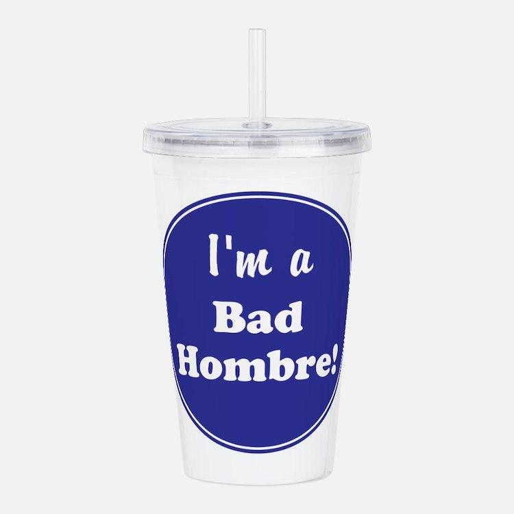 I'm a bad hombre Acrylic Double-wall Tumbler