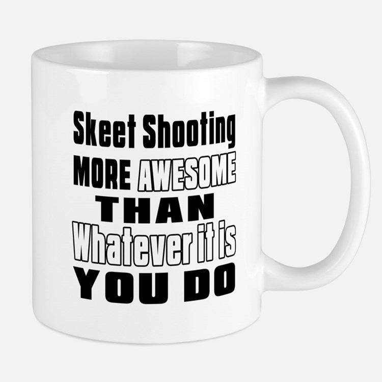 Skeet Shooting More Awesome Than Whatev Small Small Mug