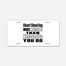 Skeet Shooting More Awesome Aluminum License Plate