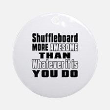 Shuffleboard More Awesome Than What Round Ornament