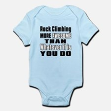 Rock Climbing More Awesome Than Wh Infant Bodysuit