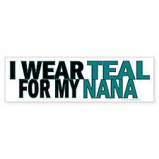 I Wear Teal For My Nana 5 Bumper Bumper Sticker