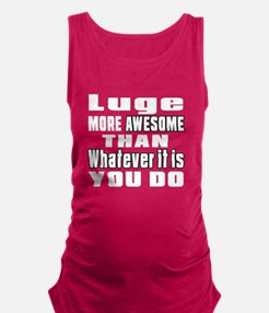 Luge More Awesome Than Whatever Maternity Tank Top