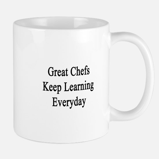Great Chefs Keep Learning Everyday Mugs