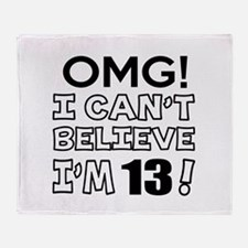 Omg I Can Not Believe I Am 13 Throw Blanket