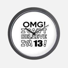 Omg I Can Not Believe I Am 13 Wall Clock