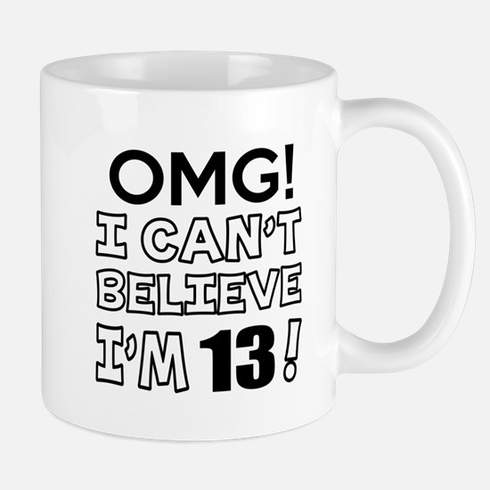 Omg I Can Not Believe I Am 13 Mug