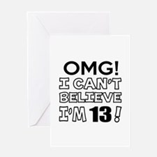 Omg I Can Not Believe I Am 13 Greeting Card
