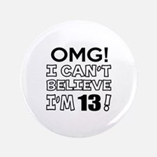 Omg I Can Not Believe I Am 13 Button