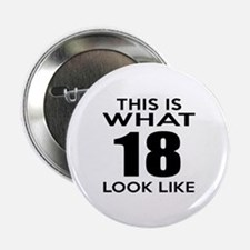 "This Is What 18 Look Like 2.25"" Button"