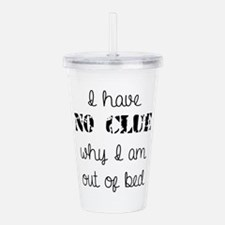 No Clue Out of Bed Acrylic Double-wall Tumbler