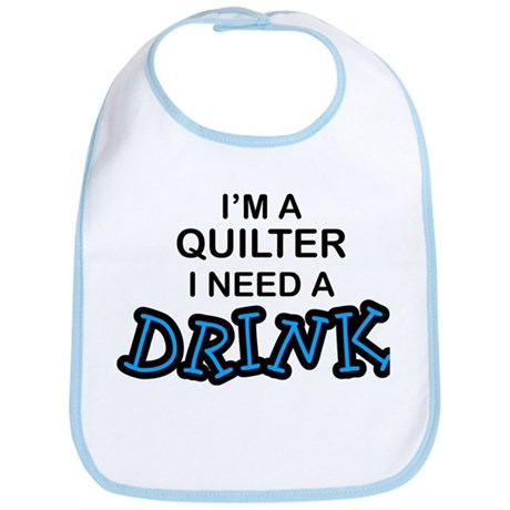 Quilter Need a Drink Bib