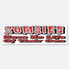 Zombies Life B Bumper Bumper Bumper Sticker
