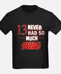 13 never had so much swag T-Shirt