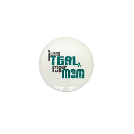 I Wear Teal For My Mom 6 Mini Button